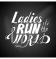 Hand written lettering Ladies run the world vector image vector image