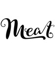 meat hand writing ornate calligraphy text vector image vector image