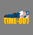job time out plumber sleeping isolated break in vector image vector image