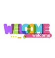 welcome text colored rainbow concept vector image vector image