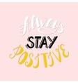 Always stay positive vector image vector image