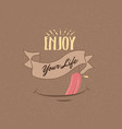 enjoy your life quotes fun happiness motivation vector image vector image