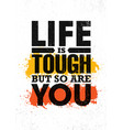 life is tough but so are you inspiring creative vector image vector image