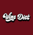 wine diet handwritten lettering template for card vector image