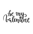 be my valentine hand drawn creative calligraphy vector image vector image