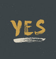 yes lettering handwritten sign hand drawn grunge vector image vector image