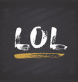 lol lettering handwritten sign hand drawn grunge vector image vector image