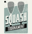 squash tournament typographical grunge poster vector image