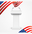 realistic 3d detailed usa flag and debate podium vector image