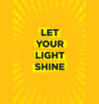 let your light shine inspiring creative vector image vector image