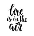 love is in air hand drawn calligraphy and vector image vector image