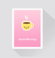 good morning card with cute kawaii cup coffee vector image vector image