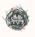 inscription hello spring in the nest with leaves vector image