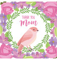 thank you mom card cute bird weath leaves flowers vector image vector image