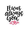 it was always you hand written lettering vector image vector image