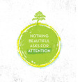 nothing beautiful asks for attention eco zen vector image