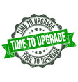 time to upgrade stamp sign seal vector image vector image