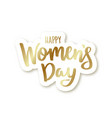 gold sticker of happy womens day with shadow on vector image