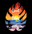 good vibes only poster for design and post vector image vector image