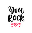 you rock hand written lettering vector image vector image