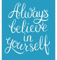 Always believe in yourself vector image vector image