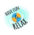 have fun and relax label lifebuoy inflatable ring vector image vector image