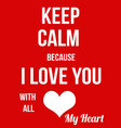 keep calm because i love you with all my heart vector image vector image