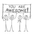 group people holding you are awesome sign