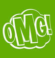 Omg comic text speech bubble icon green vector image