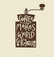 coffee helps world go ground fun vector image vector image