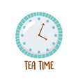 tea clock tea time isolated design vector image