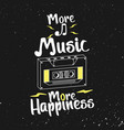 more music more happiness lettering art vector image