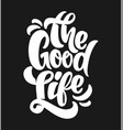 good life typography t-shirt print design vector image vector image