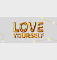 love yourself motivational inscription vector image vector image