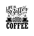 coffee quote life better with good coffee vector image vector image