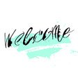 hand drawn welcome in calligraphy brush vector image