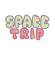 kawaii cartoon letters the inscription space trip vector image