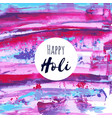 happy holi oil watercolor texture background vector image