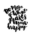 Do more of what makes you happy vector image vector image