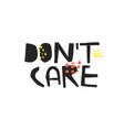 dont care hand drawn ink brush calligraphy vector image vector image