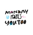 monday hates you too hand drawn quote vector image vector image