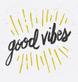 good vibes brush script hand lettering vector image vector image