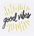 good vibes brush script hand lettering vector image