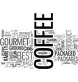 best gourmet coffee text word cloud concept vector image vector image