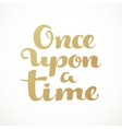 Once upon a time calligraphic inscription on a vector image vector image