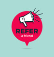 refer a friend with loudspeaker in speech bubble vector image