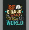 be change you want concept vintage lettering vector image