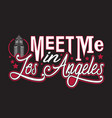 los angeles quotes and slogan good for print meet vector image vector image