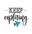 keep exploring motivational inspirational travel vector image vector image
