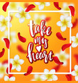 hand drawn calligraphy take my heart vector image vector image